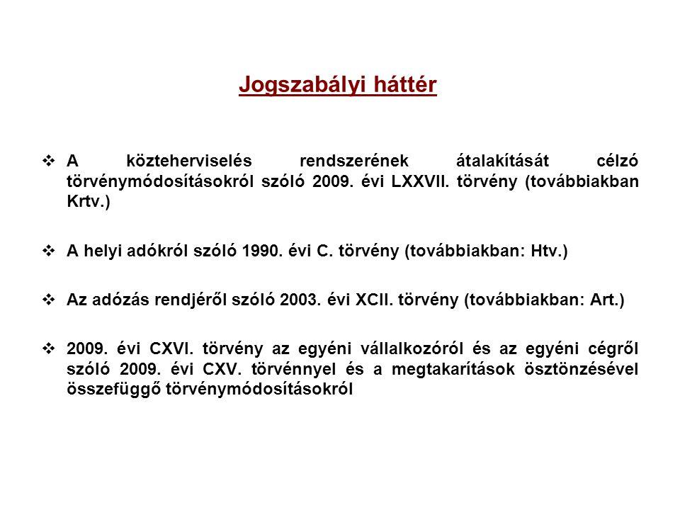 Jogszabályi háttér A közteherviselés rendszerének átalakítását célzó törvénymódosításokról szóló 2009. évi LXXVII. törvény (továbbiakban Krtv.)