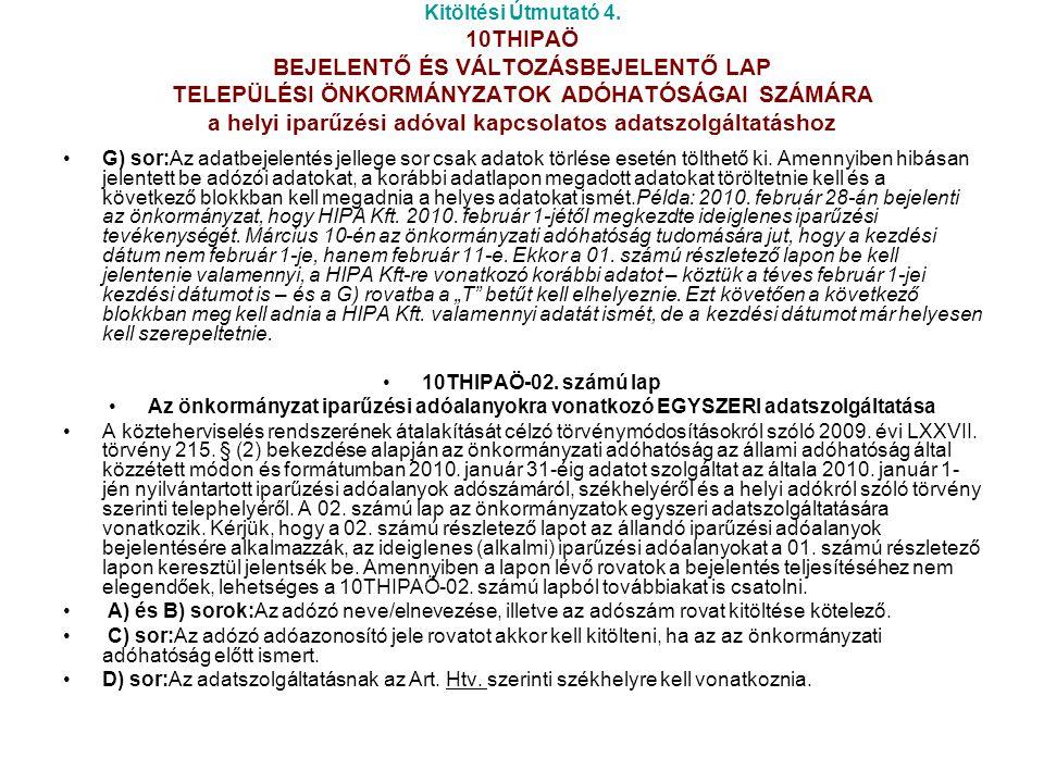 Kitöltési Útmutató 4. 10THIPAÖ BEJELENTŐ ÉS VÁLTOZÁSBEJELENTŐ LAP TELEPÜLÉSI ÖNKORMÁNYZATOK ADÓHATÓSÁGAI SZÁMÁRA a helyi iparűzési adóval kapcsolatos adatszolgáltatáshoz