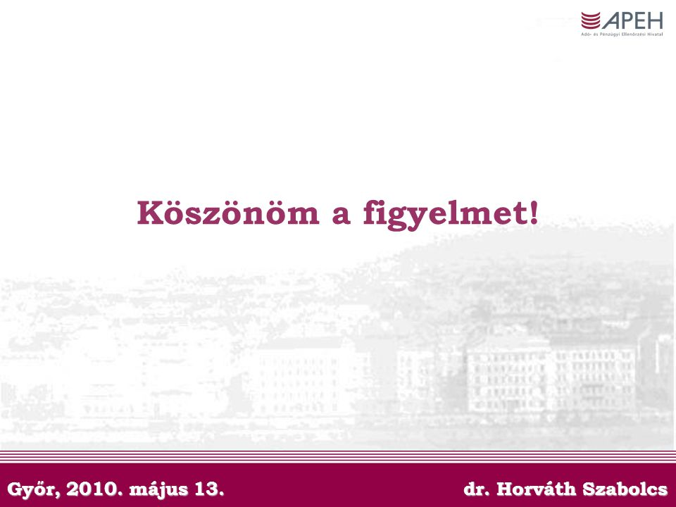Köszönöm a figyelmet! Győr, 2010. május 13. dr. Horváth Szabolcs