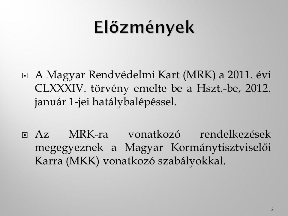 Előzmények A Magyar Rendvédelmi Kart (MRK) a 2011. évi CLXXXIV. törvény emelte be a Hszt.-be, 2012. január 1-jei hatálybalépéssel.