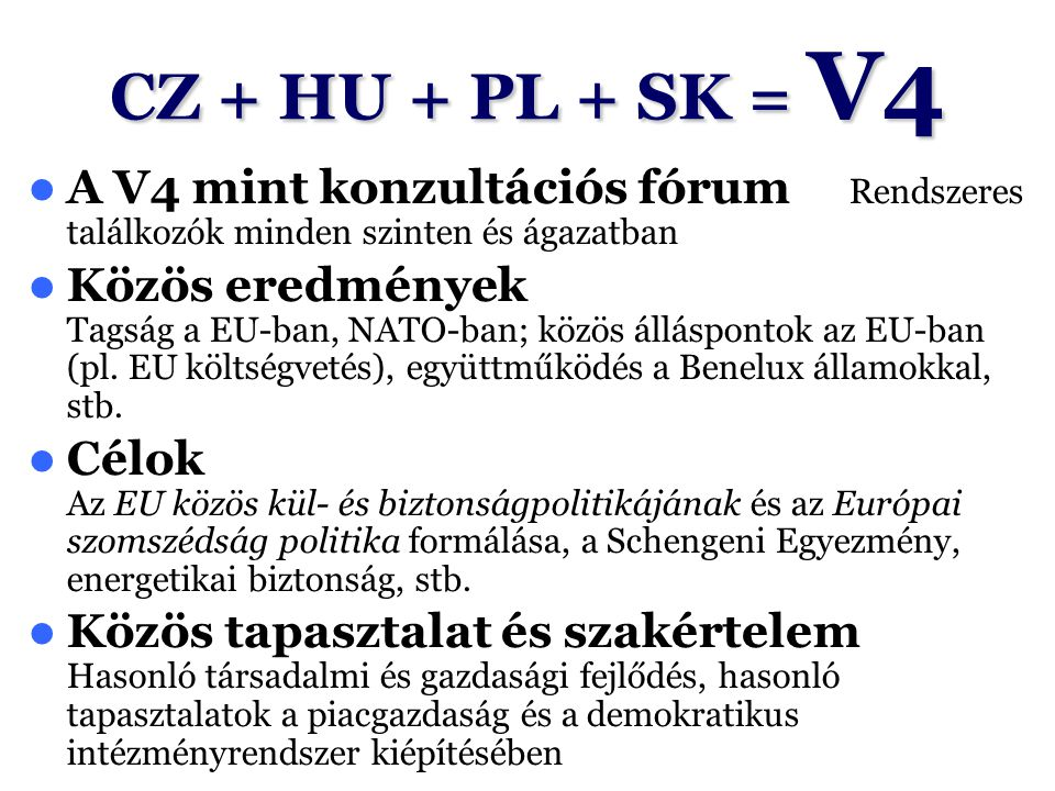 CZ + HU + PL + SK = V4 A V4 mint konzultációs fórum Rendszeres találkozók minden szinten és ágazatban.