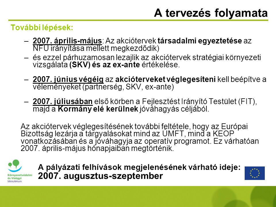 A tervezés folyamata További lépések: 2007. április-május: Az akciótervek társadalmi egyeztetése az NFÜ irányítása mellett megkezdődik)
