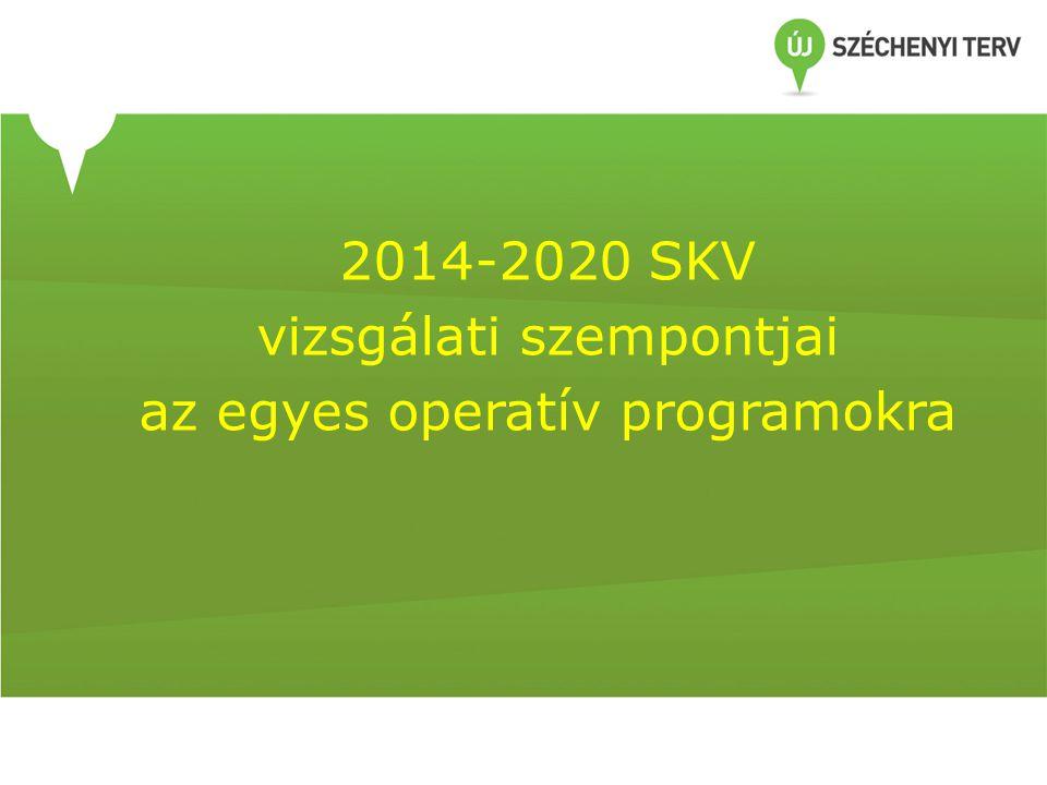 2014-2020 SKV vizsgálati szempontjai az egyes operatív programokra