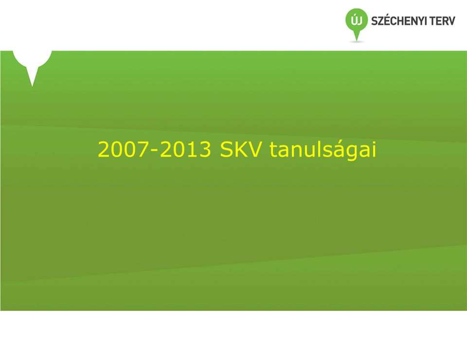 2007-2013 SKV tanulságai