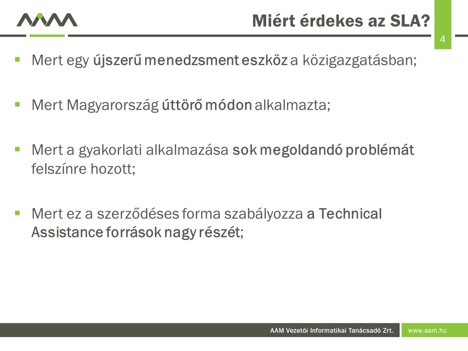 Miért érdekes az SLA Mert egy újszerű menedzsment eszköz a közigazgatásban; Mert Magyarország úttörő módon alkalmazta;