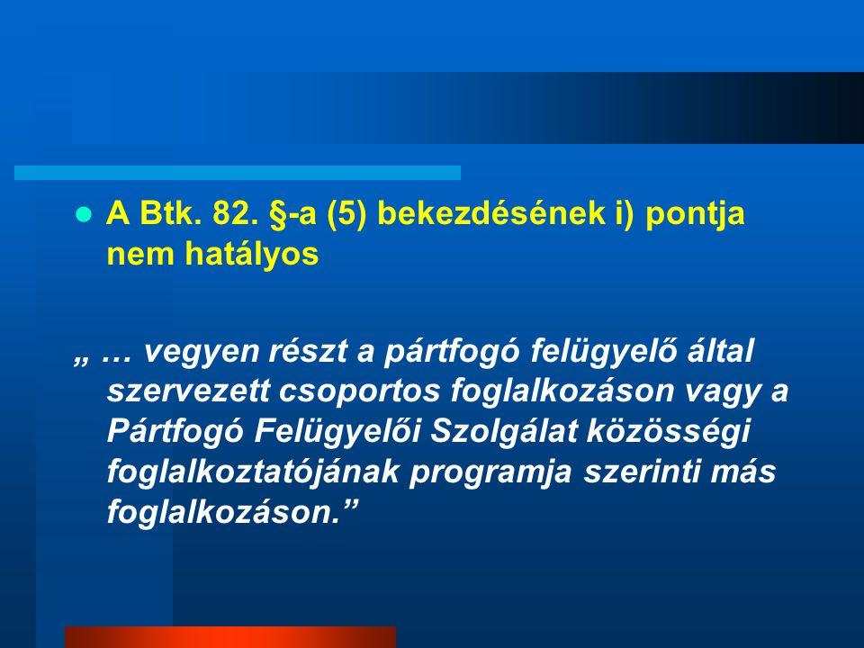 A Btk. 82. §-a (5) bekezdésének i) pontja nem hatályos