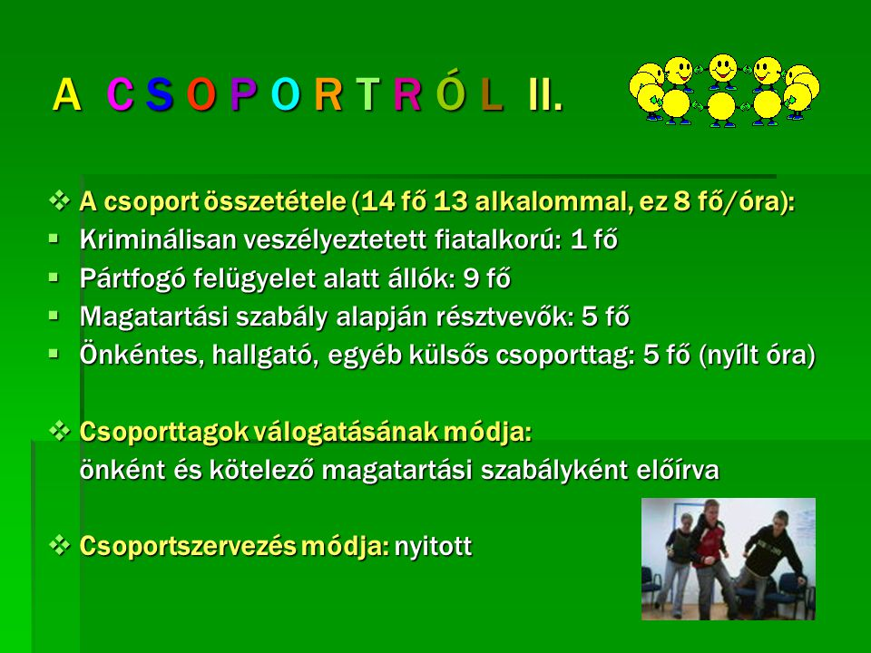 A C S O P O R T R Ó L II. A csoport összetétele (14 fő 13 alkalommal, ez 8 fő/óra): Kriminálisan veszélyeztetett fiatalkorú: 1 fő.