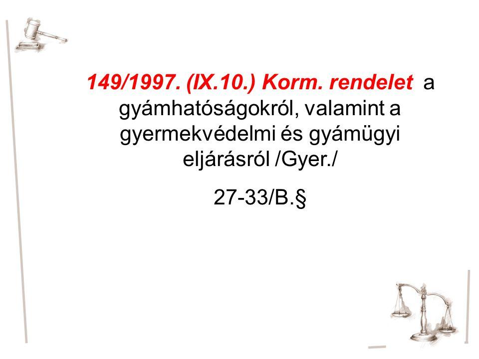 149/1997. (IX.10.) Korm. rendelet a gyámhatóságokról, valamint a gyermekvédelmi és gyámügyi eljárásról /Gyer./