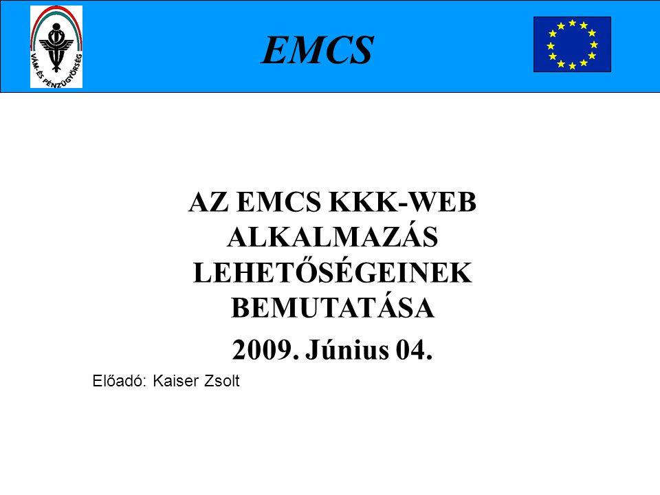 AZ EMCS KKK-WEB ALKALMAZÁS LEHETŐSÉGEINEK BEMUTATÁSA 2009. Június 04.