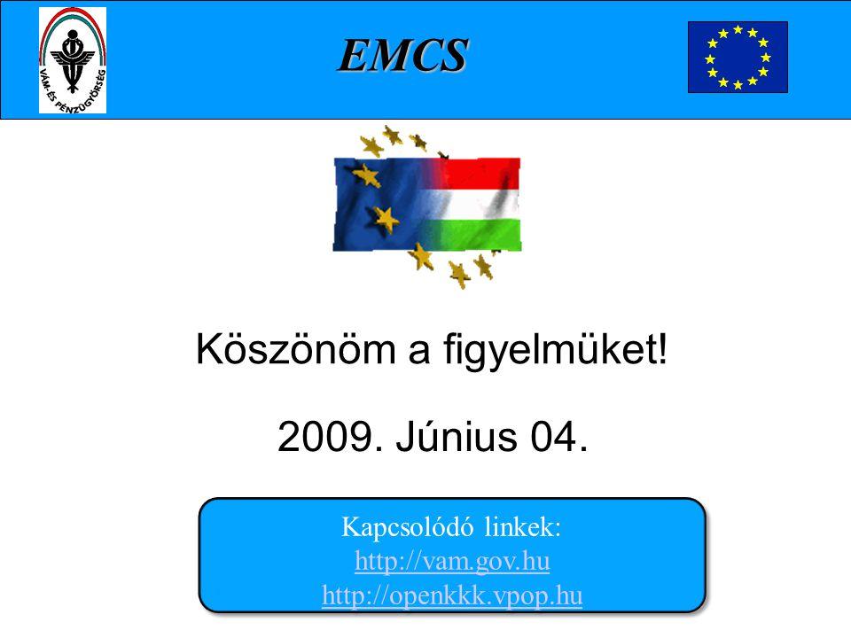 EMCS Köszönöm a figyelmüket! 2009. Június 04. .