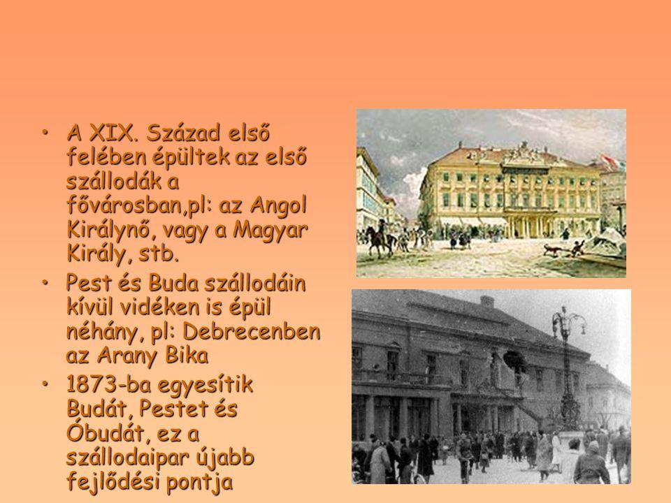 A XIX. Század első felében épültek az első szállodák a fővárosban,pl: az Angol Királynő, vagy a Magyar Király, stb.