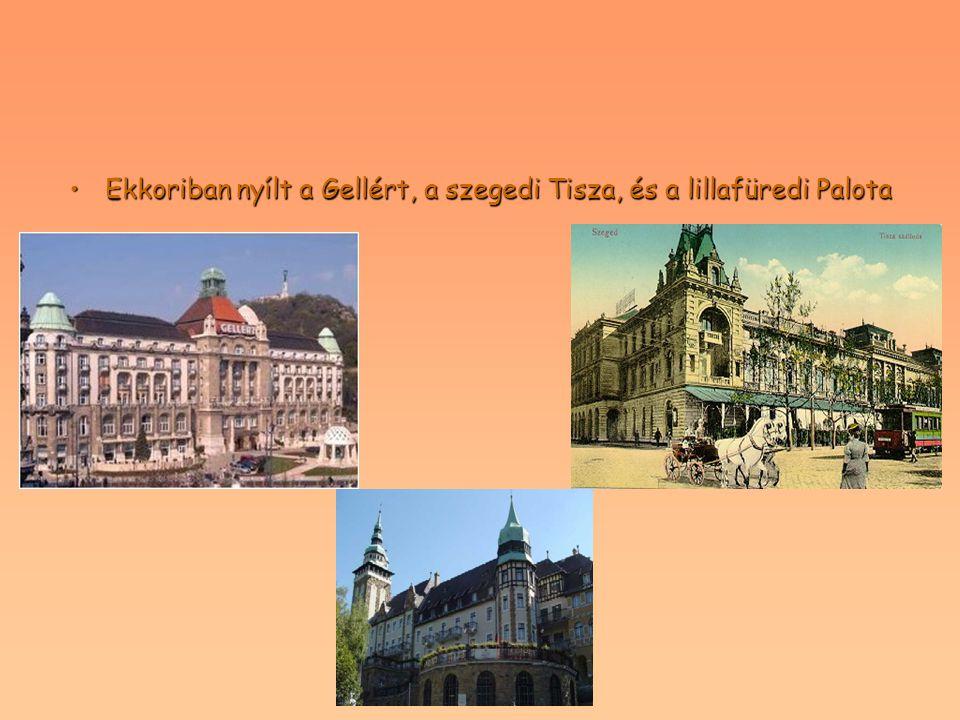 Ekkoriban nyílt a Gellért, a szegedi Tisza, és a lillafüredi Palota