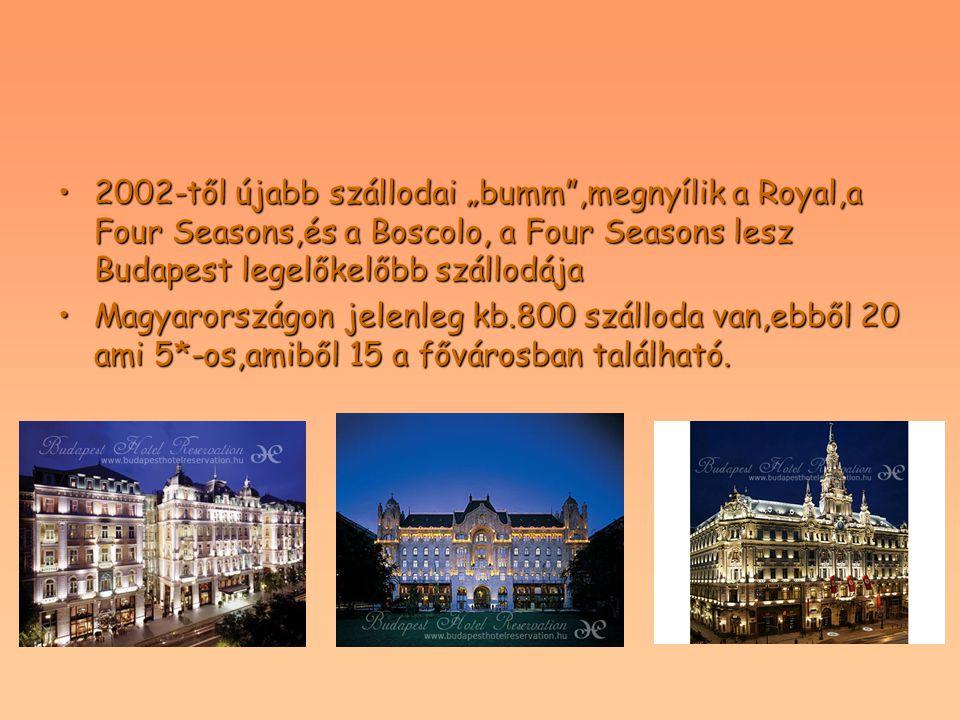 """2002-től újabb szállodai """"bumm ,megnyílik a Royal,a Four Seasons,és a Boscolo, a Four Seasons lesz Budapest legelőkelőbb szállodája"""