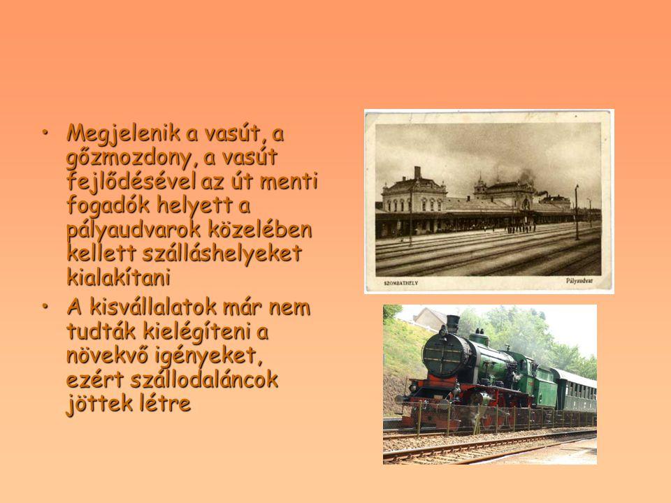 Megjelenik a vasút, a gőzmozdony, a vasút fejlődésével az út menti fogadók helyett a pályaudvarok közelében kellett szálláshelyeket kialakítani