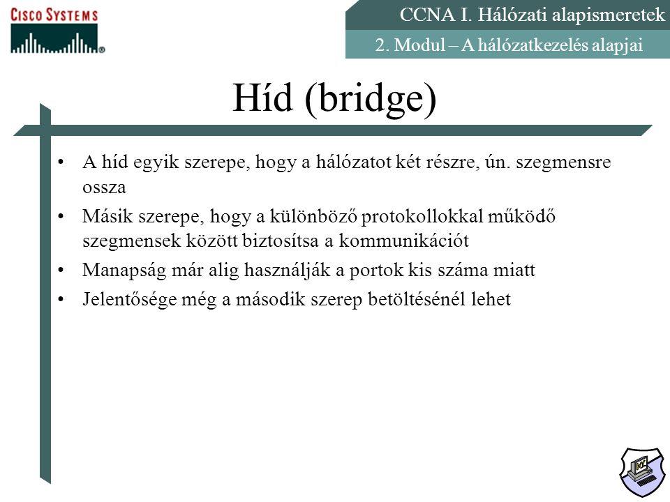 Híd (bridge) A híd egyik szerepe, hogy a hálózatot két részre, ún. szegmensre ossza.