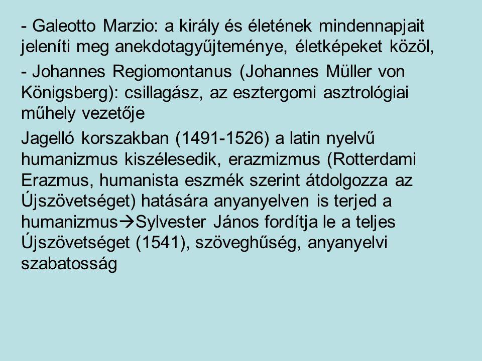 Galeotto Marzio: a király és életének mindennapjait jeleníti meg anekdotagyűjteménye, életképeket közöl,