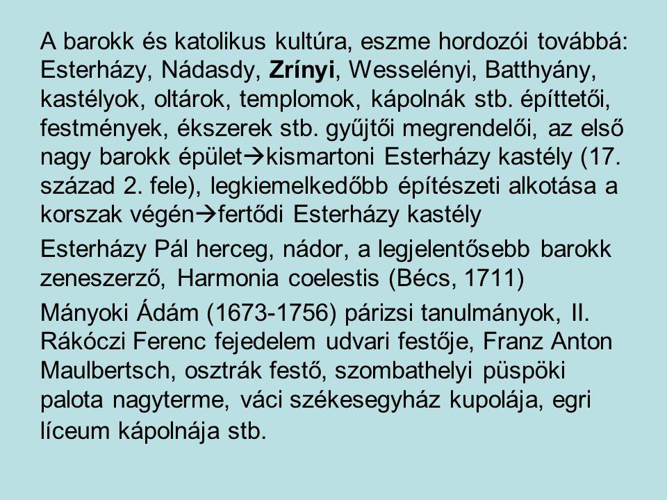 A barokk és katolikus kultúra, eszme hordozói továbbá: Esterházy, Nádasdy, Zrínyi, Wesselényi, Batthyány, kastélyok, oltárok, templomok, kápolnák stb. építtetői, festmények, ékszerek stb. gyűjtői megrendelői, az első nagy barokk épületkismartoni Esterházy kastély (17. század 2. fele), legkiemelkedőbb építészeti alkotása a korszak végénfertődi Esterházy kastély
