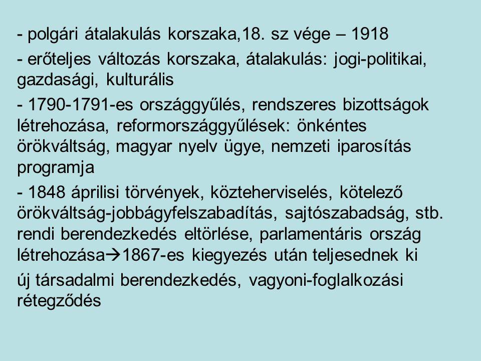 - polgári átalakulás korszaka,18. sz vége – 1918