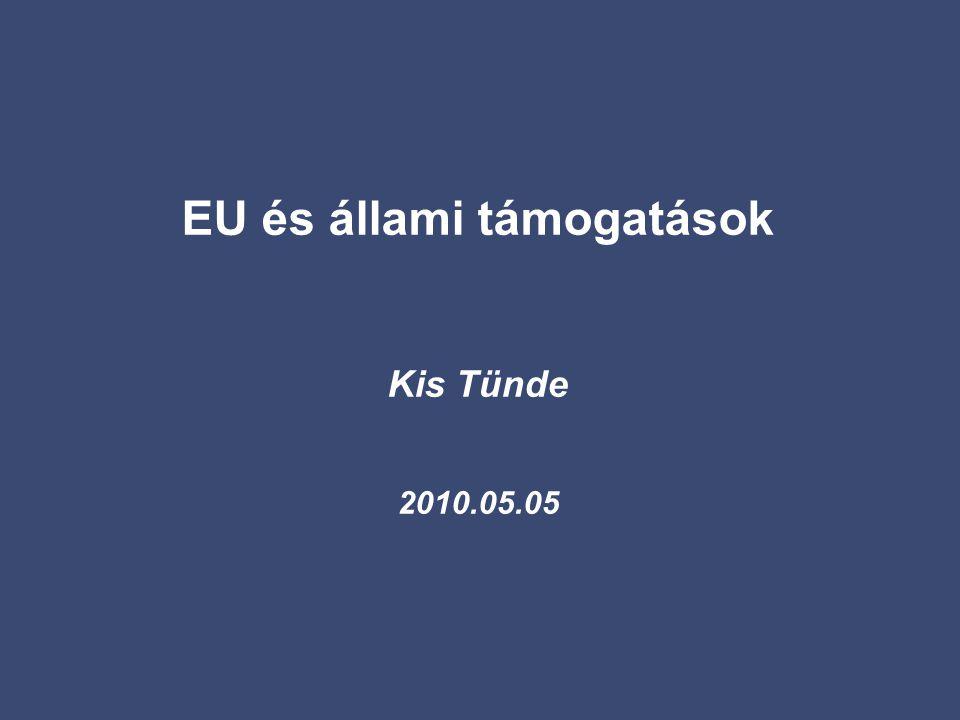 EU és állami támogatások Kis Tünde 2010.05.05