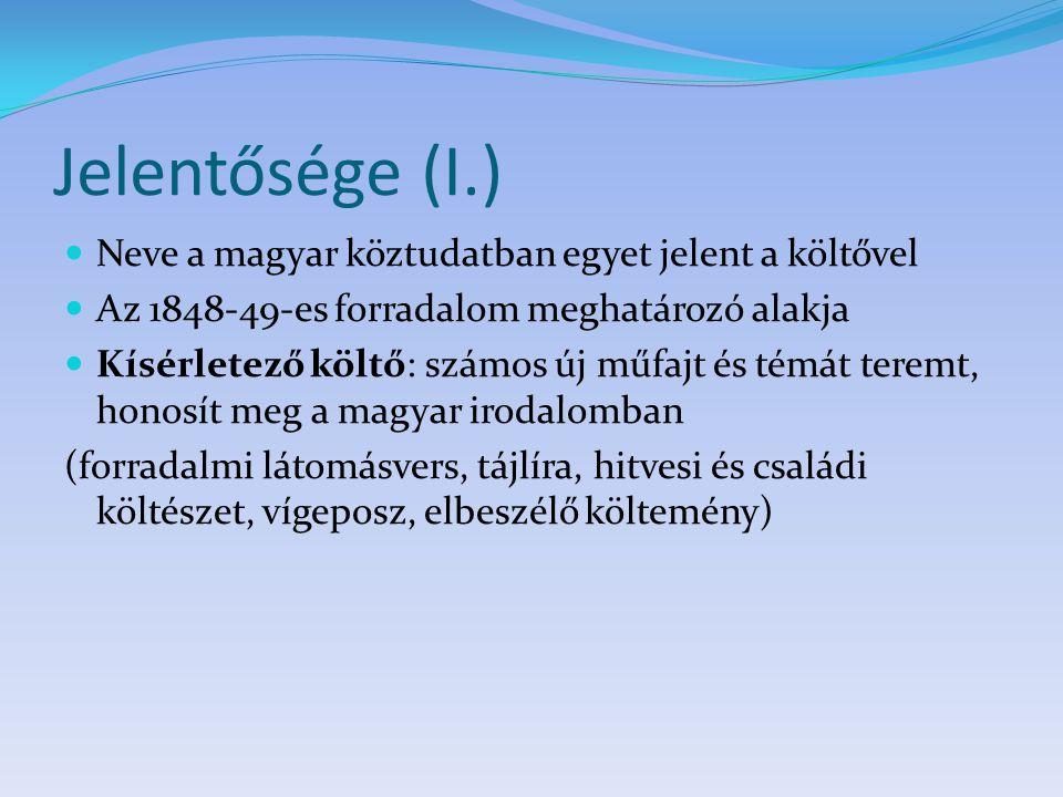 Jelentősége (I.) Neve a magyar köztudatban egyet jelent a költővel