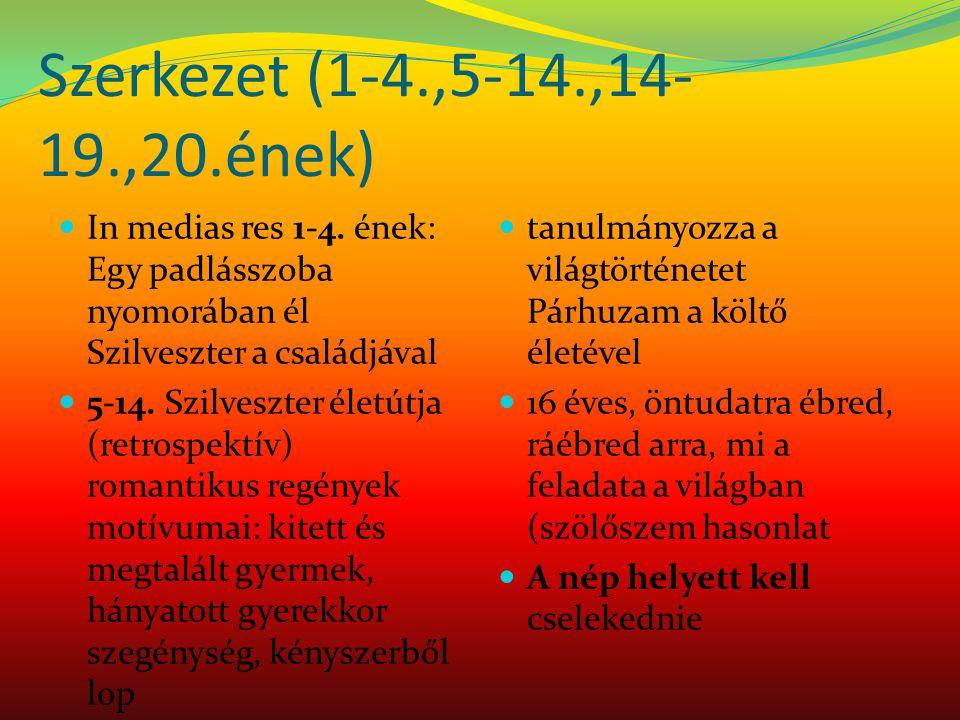 Szerkezet (1-4.,5-14.,14-19.,20.ének) In medias res 1-4. ének: Egy padlásszoba nyomorában él Szilveszter a családjával.