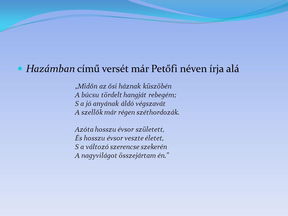 Hazámban című versét már Petőfi néven írja alá