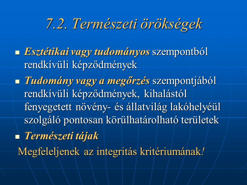 7.2. Természeti örökségek Esztétikai vagy tudományos szempontból rendkívüli képződmények.