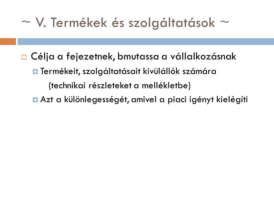 ~ V. Termékek és szolgáltatások ~