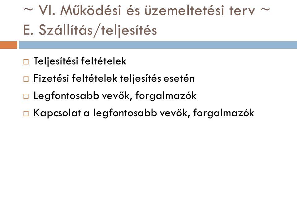 ~ VI. Működési és üzemeltetési terv ~ E. Szállítás/teljesítés