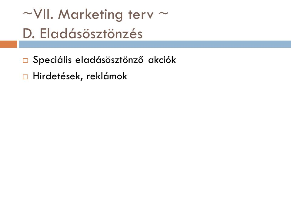 ~VII. Marketing terv ~ D. Eladásösztönzés