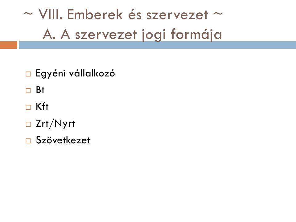 ~ VIII. Emberek és szervezet ~ A. A szervezet jogi formája