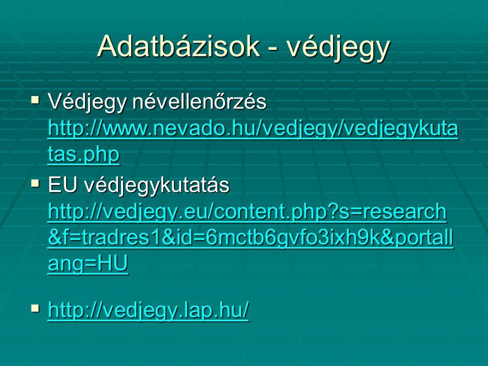 Adatbázisok - védjegy Védjegy névellenőrzés http://www.nevado.hu/vedjegy/vedjegykutatas.php.