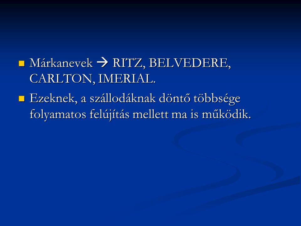 Márkanevek  RITZ, BELVEDERE, CARLTON, IMERIAL.