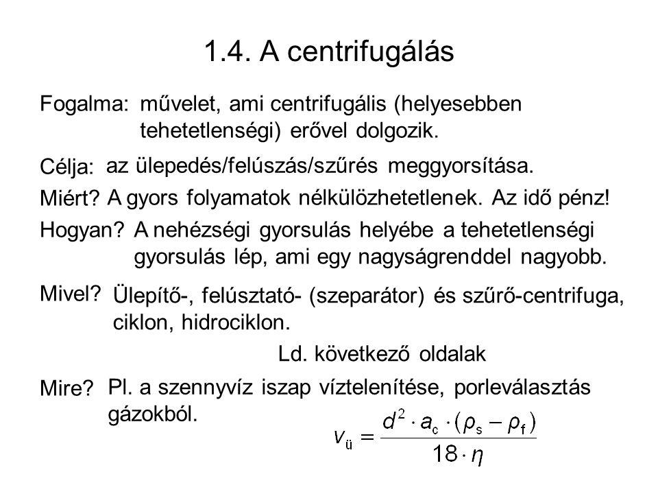 1.4. A centrifugálás Fogalma: Célja: Miért Hogyan Mivel Mire