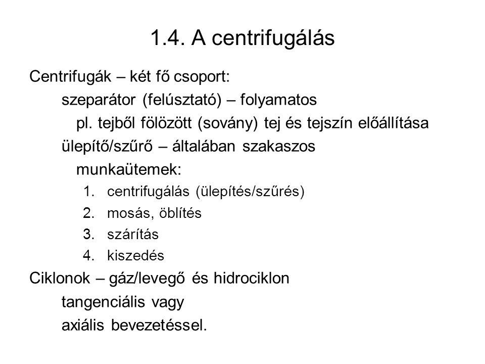 1.4. A centrifugálás Centrifugák – két fő csoport:
