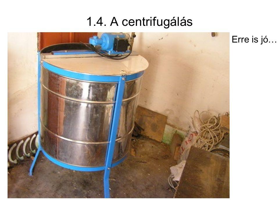 1.4. A centrifugálás Erre is jó…