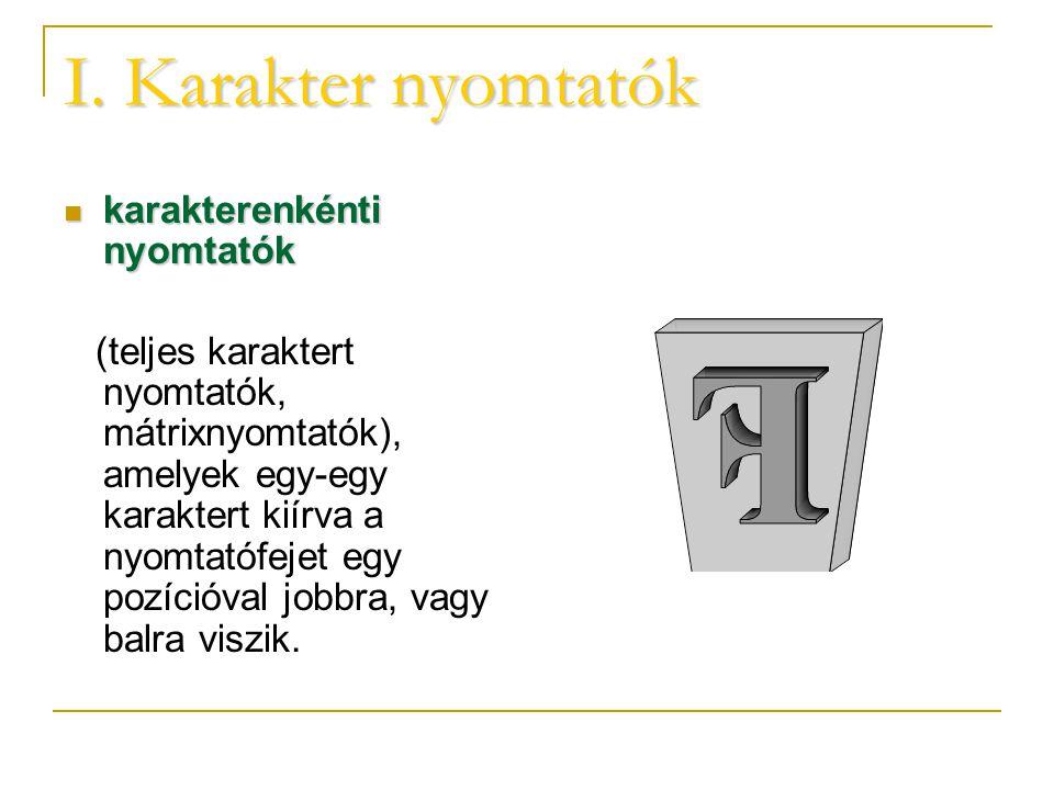 I. Karakter nyomtatók karakterenkénti nyomtatók