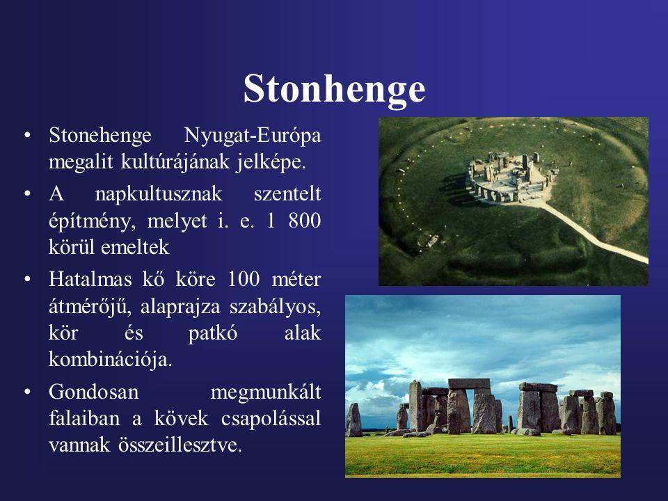 Stonhenge Stonehenge Nyugat-Európa megalit kultúrájának jelképe.