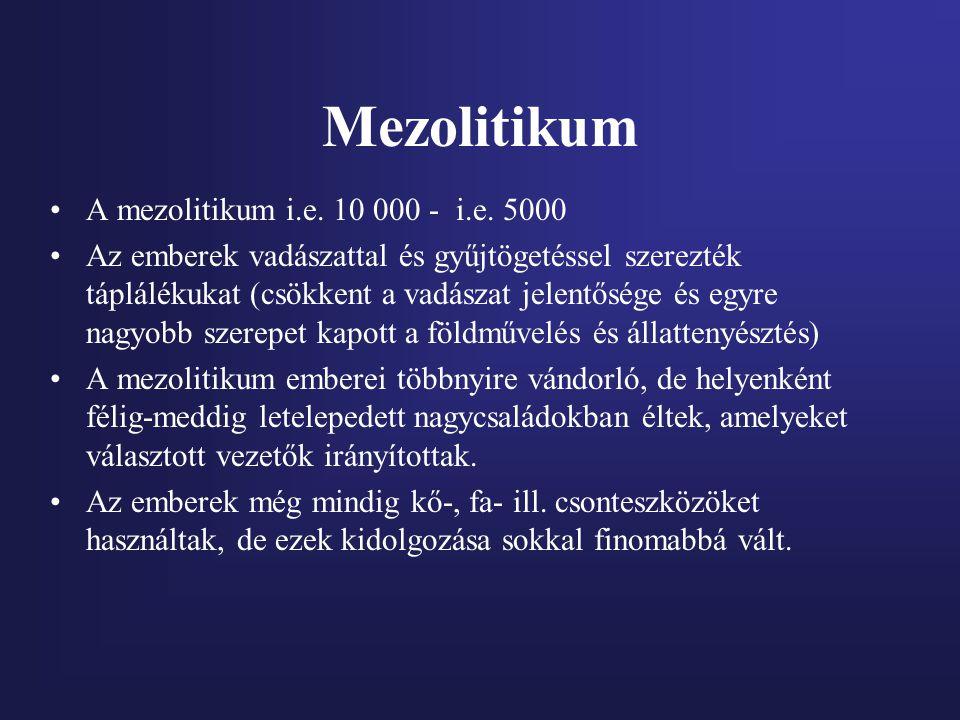 Mezolitikum A mezolitikum i.e. 10 000 - i.e. 5000