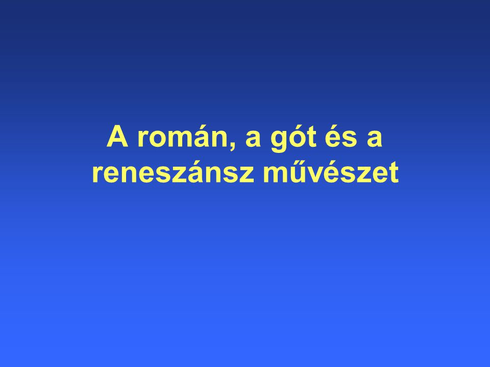 A román, a gót és a reneszánsz művészet