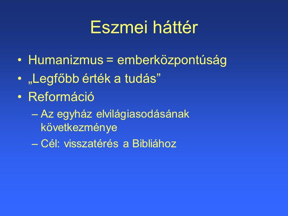 """Eszmei háttér Humanizmus = emberközpontúság """"Legfőbb érték a tudás"""