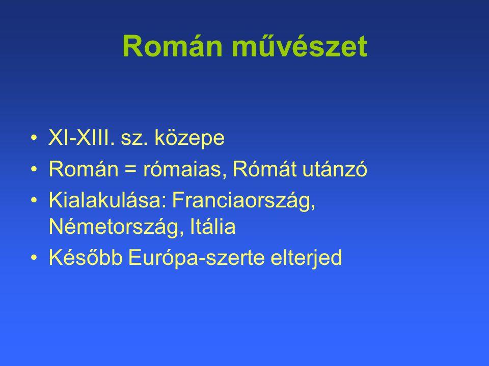 Román művészet XI-XIII. sz. közepe Román = rómaias, Rómát utánzó