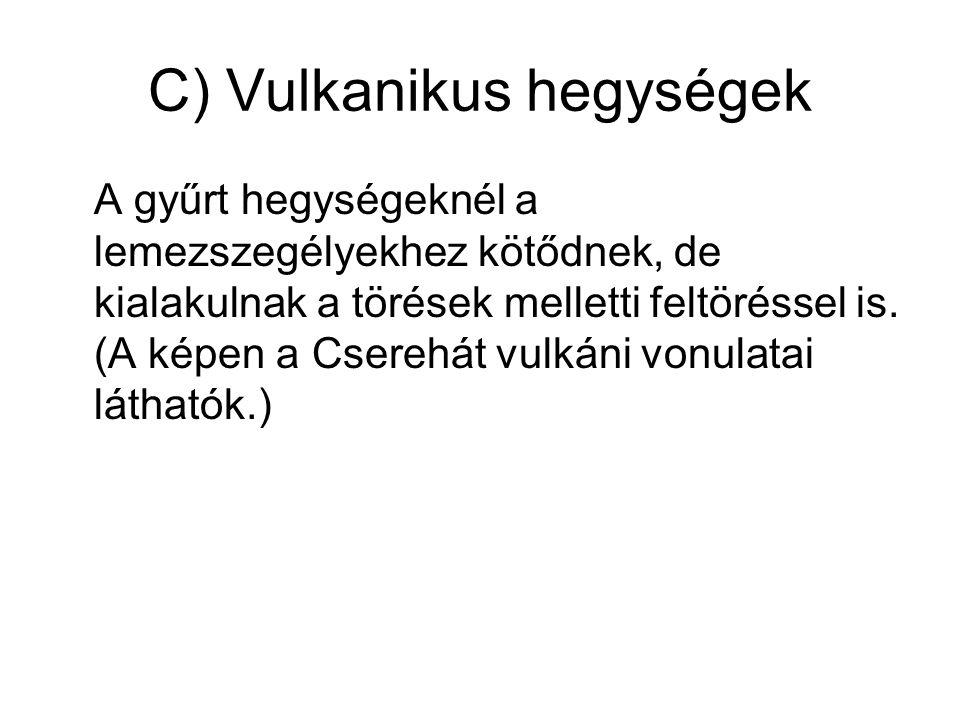 C) Vulkanikus hegységek
