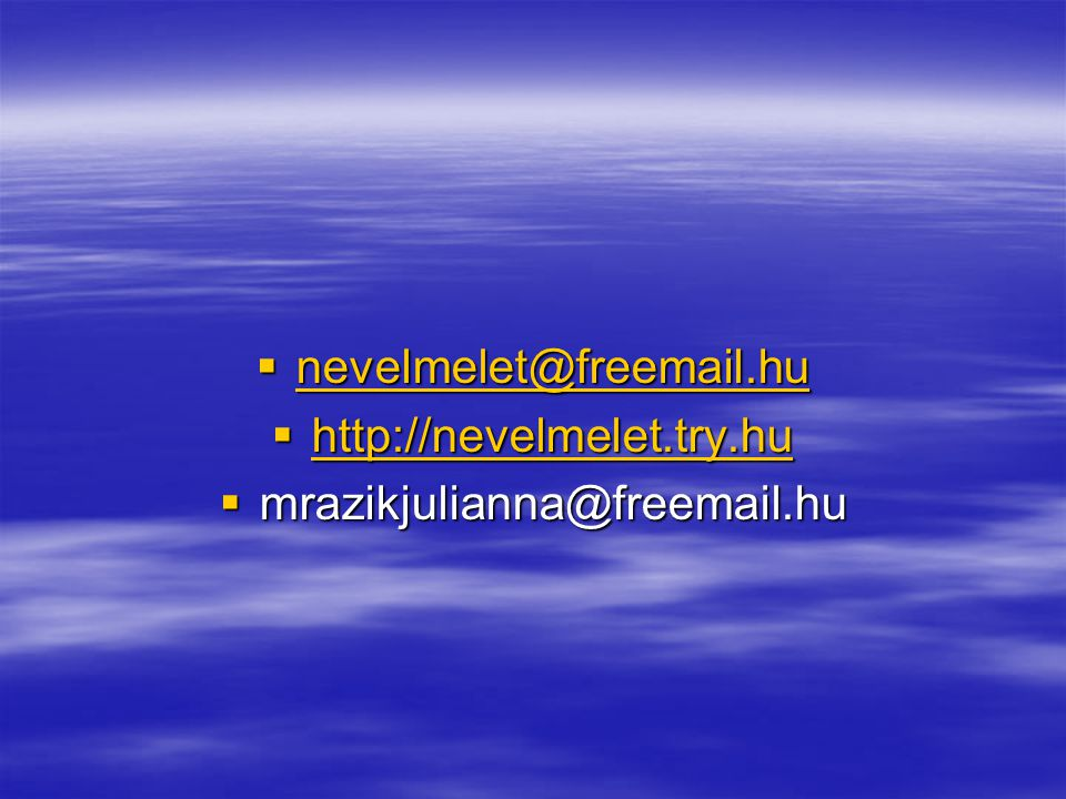 nevelmelet@freemail.hu http://nevelmelet.try.hu mrazikjulianna@freemail.hu