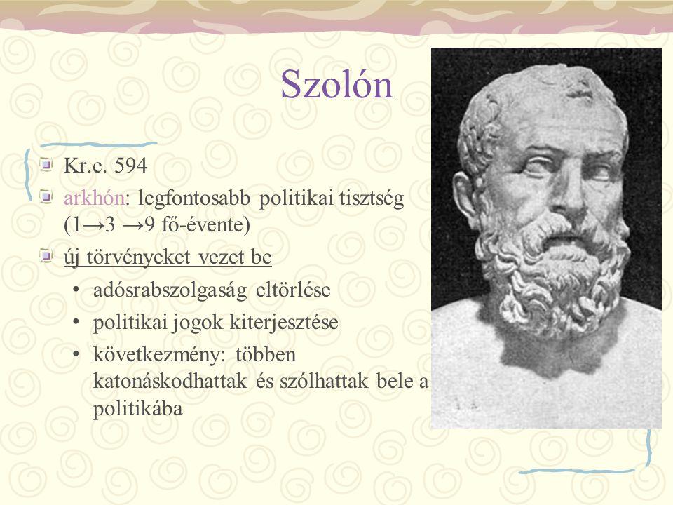Szolón Kr.e. 594. arkhón: legfontosabb politikai tisztség (1→3 →9 fő-évente) új törvényeket vezet be.