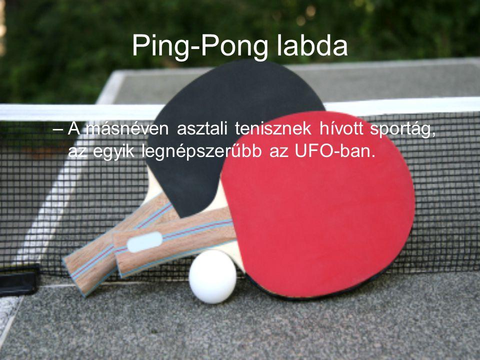 Ping-Pong labda A másnéven asztali tenisznek hívott sportág, az egyik legnépszerűbb az UFO-ban.