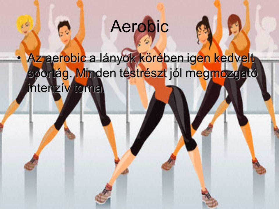 Aerobic Az aerobic a lányok körében igen kedvelt sportág.