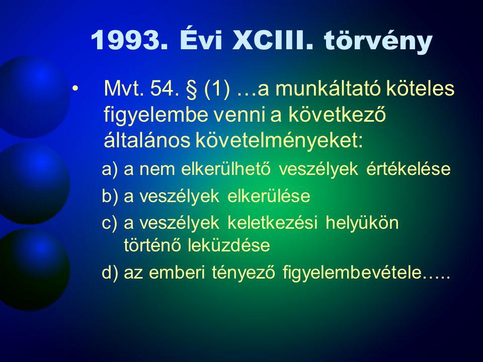 1993. Évi XCIII. törvény Mvt. 54. § (1) …a munkáltató köteles figyelembe venni a következő általános követelményeket: