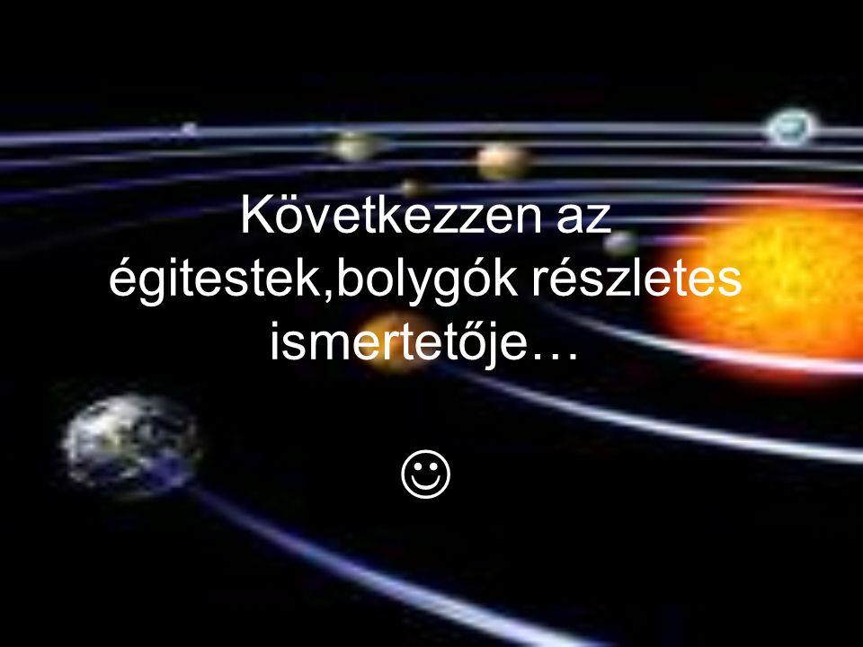 Következzen az égitestek,bolygók részletes ismertetője… 