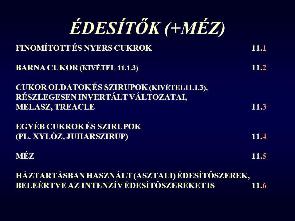 ÉDESÍTŐK (+MÉZ) FINOMÍTOTT ÉS NYERS CUKROK 11.1